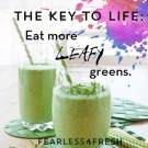 The Key to Life: Eat More Leafy Greens