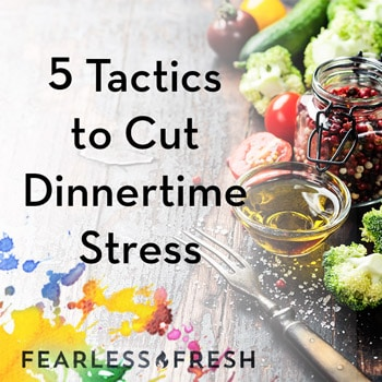 5 Tactics to Cut Dinnertime Stress and Ideas for Dinner