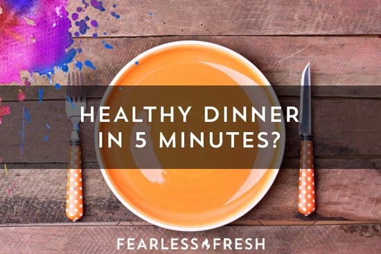 Healthy Dinner in 5 Minutes? Seriously! on https://www.fearlessfresh.com