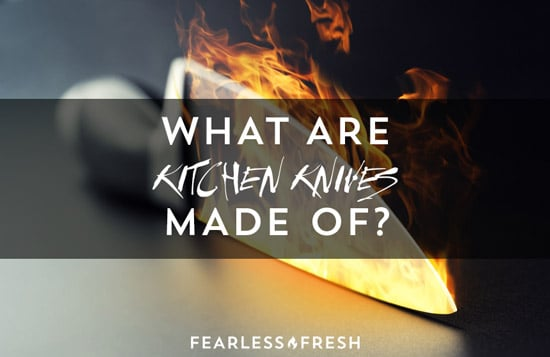 What Are The Best Kitchen Knives Made Of Fearless Fresh
