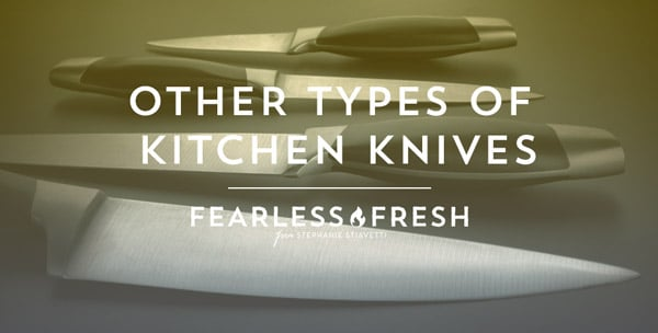 Other Types of Kitchen Knives on https://www.fearlessfresh.com